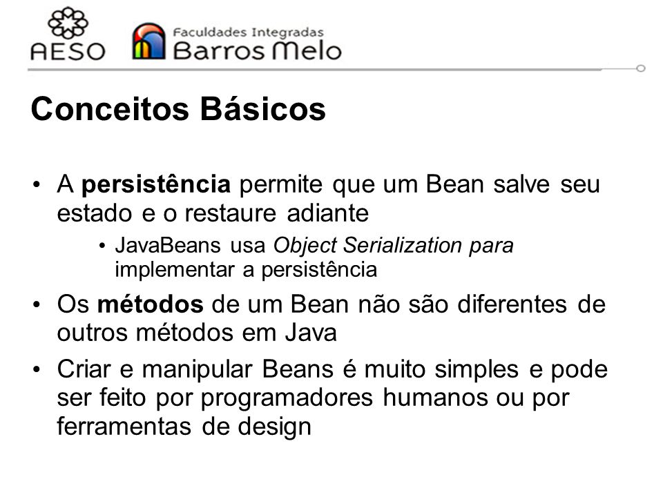 Conceitos Básicos A persistência permite que um Bean salve seu estado e o restaure adiante.