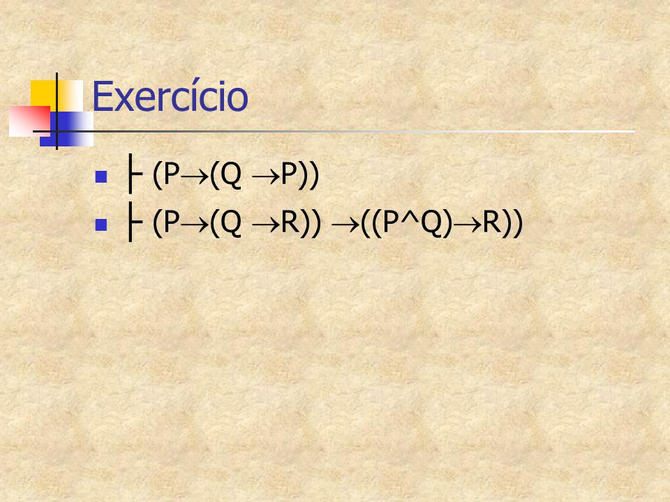 Exercício ├ (P(Q P)) ├ (P(Q R)) ((P^Q)R))