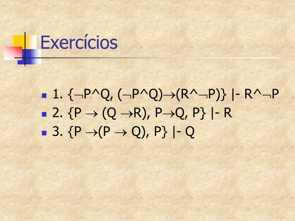 Exercícios 1. {P^Q, (P^Q)(R^P)} |- R^P