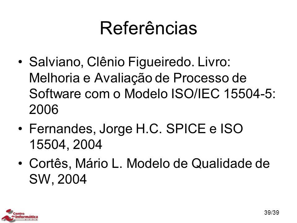 Referências Salviano, Clênio Figueiredo. Livro: Melhoria e Avaliação de Processo de Software com o Modelo ISO/IEC 15504-5: 2006.
