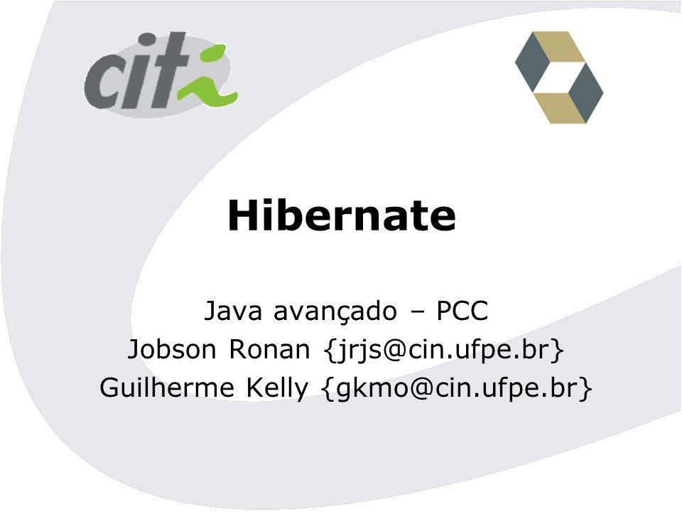 Hibernate Java avançado – PCC Jobson Ronan {jrjs@cin.ufpe.br}