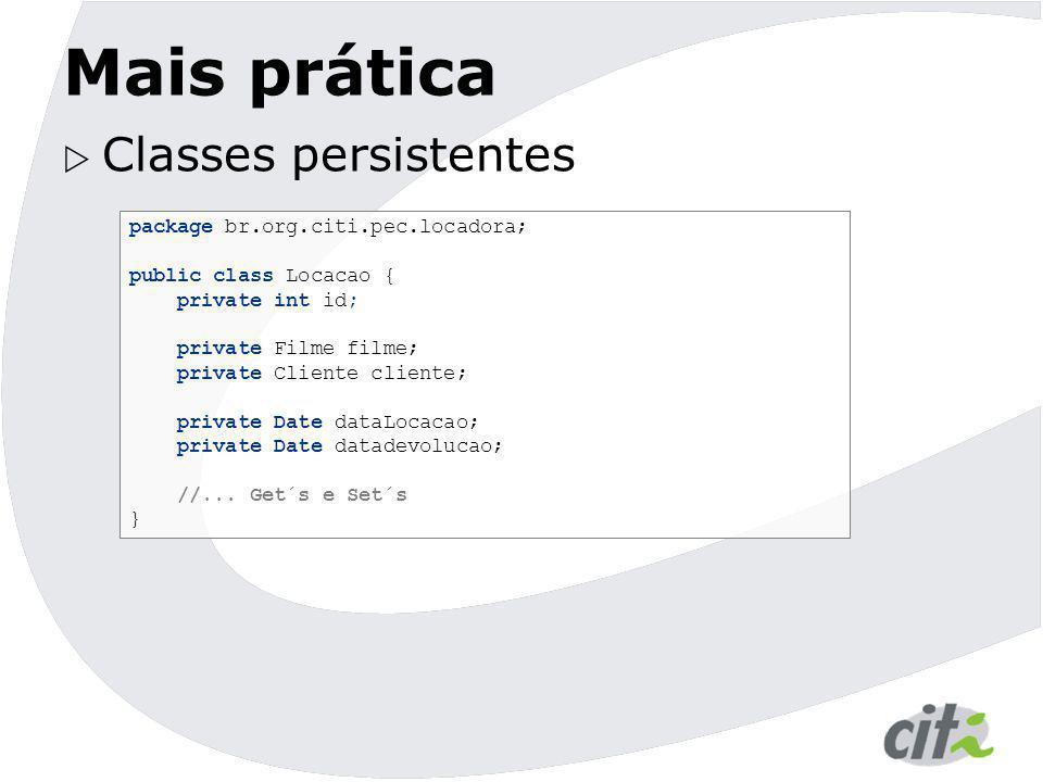 Mais prática Classes persistentes package br.org.citi.pec.locadora;