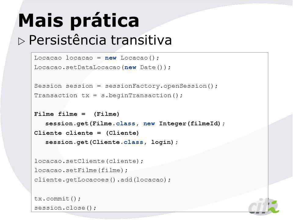 Mais prática Persistência transitiva Locacao locacao = new Locacao();