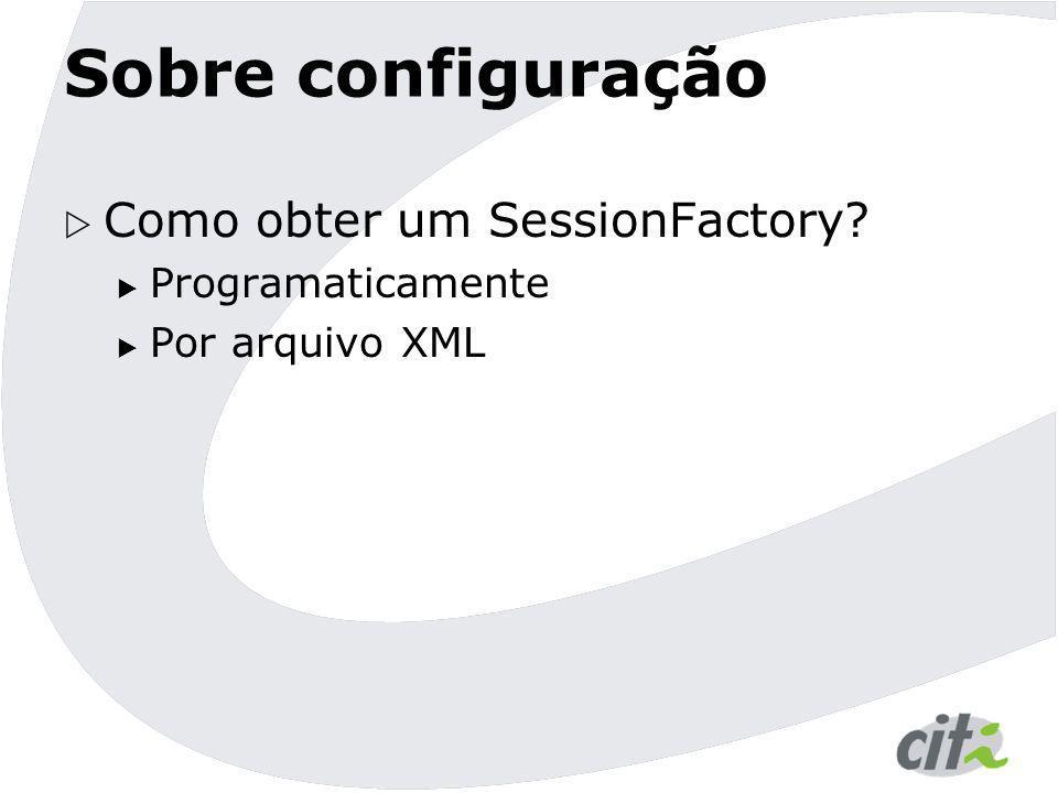 Sobre configuração Como obter um SessionFactory Programaticamente