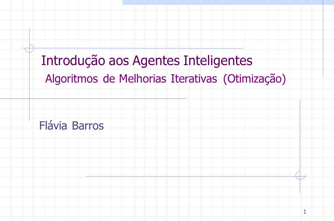 Introdução aos Agentes Inteligentes Algoritmos de Melhorias Iterativas (Otimização)