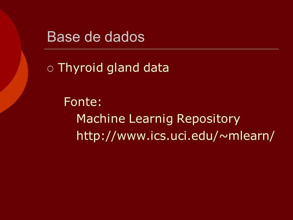 Base de dados Thyroid gland data Fonte: Machine Learnig Repository