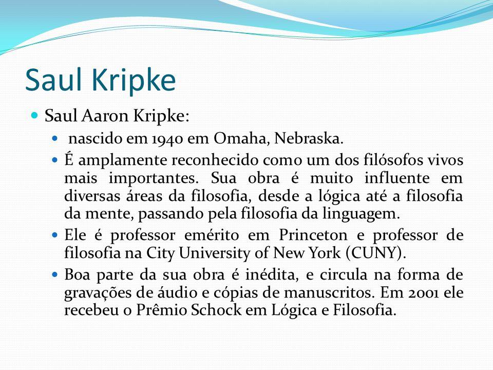 Saul Kripke Saul Aaron Kripke: nascido em 1940 em Omaha, Nebraska.