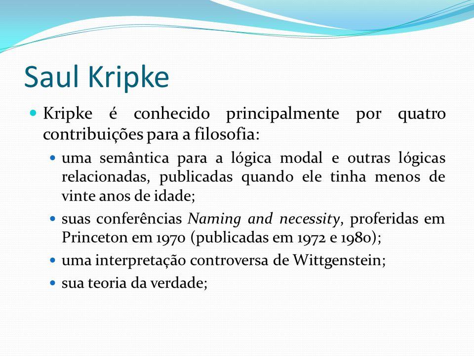 Saul Kripke Kripke é conhecido principalmente por quatro contribuições para a filosofia: