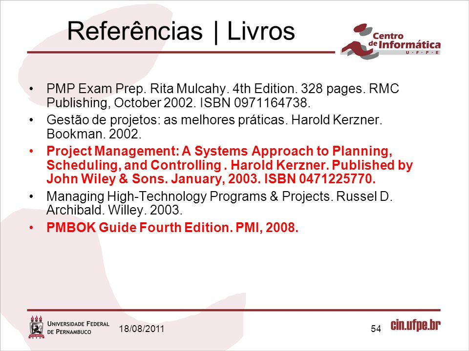 Referências | Livros PMP Exam Prep. Rita Mulcahy. 4th Edition. 328 pages. RMC Publishing, October 2002. ISBN 0971164738.