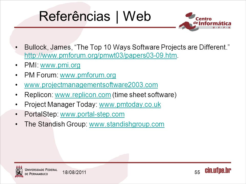Referências | Web Bullock, James, The Top 10 Ways Software Projects are Different. http://www.pmforum.org/pmwt03/papers03-09.htm.