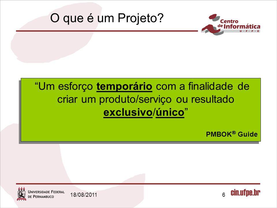 O que é um Projeto Um esforço temporário com a finalidade de criar um produto/serviço ou resultado exclusivo/único