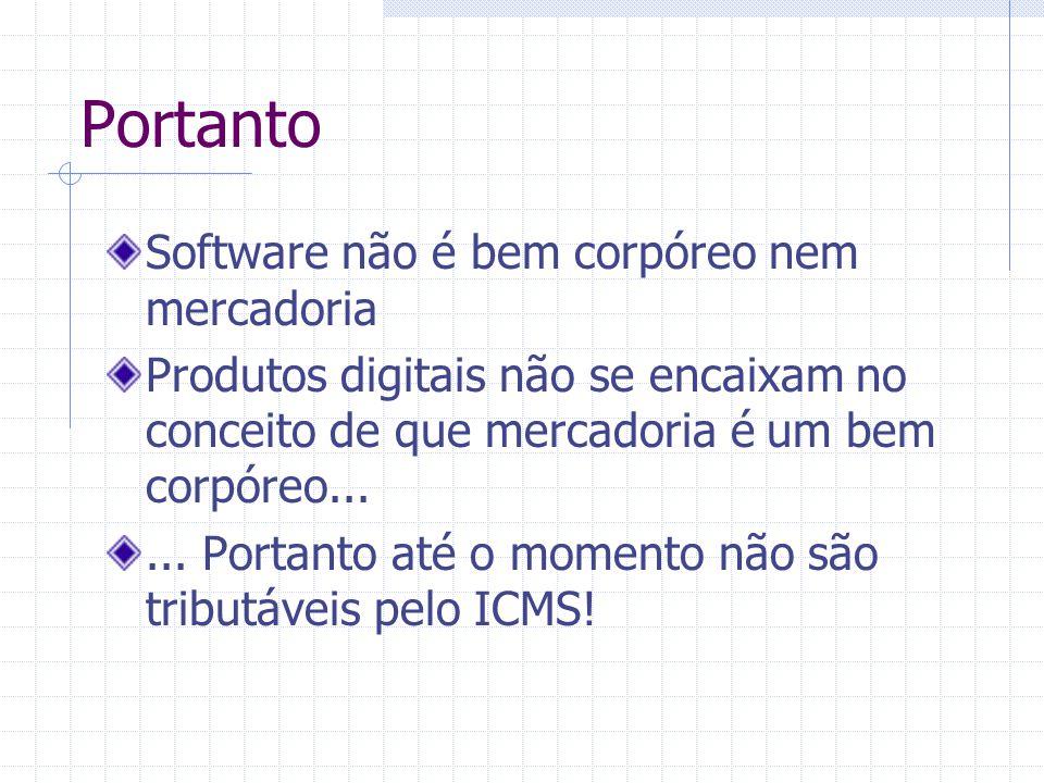 Portanto Software não é bem corpóreo nem mercadoria