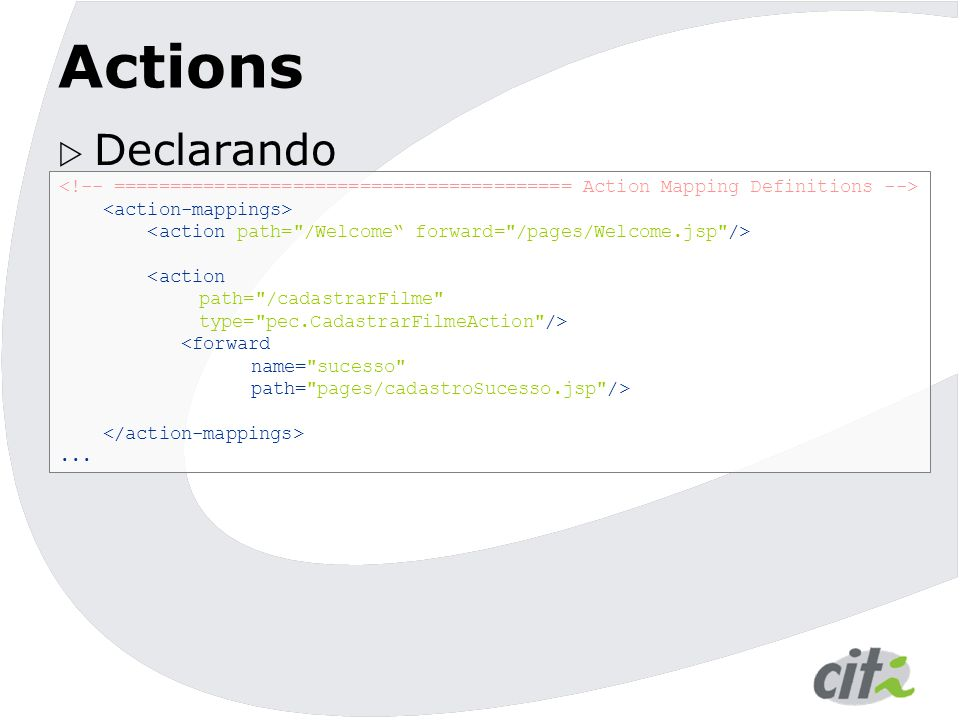 Actions Declarando. <!-- ========================================= Action Mapping Definitions --> <action-mappings>