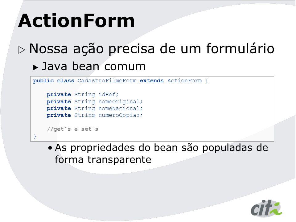 ActionForm Nossa ação precisa de um formulário Java bean comum