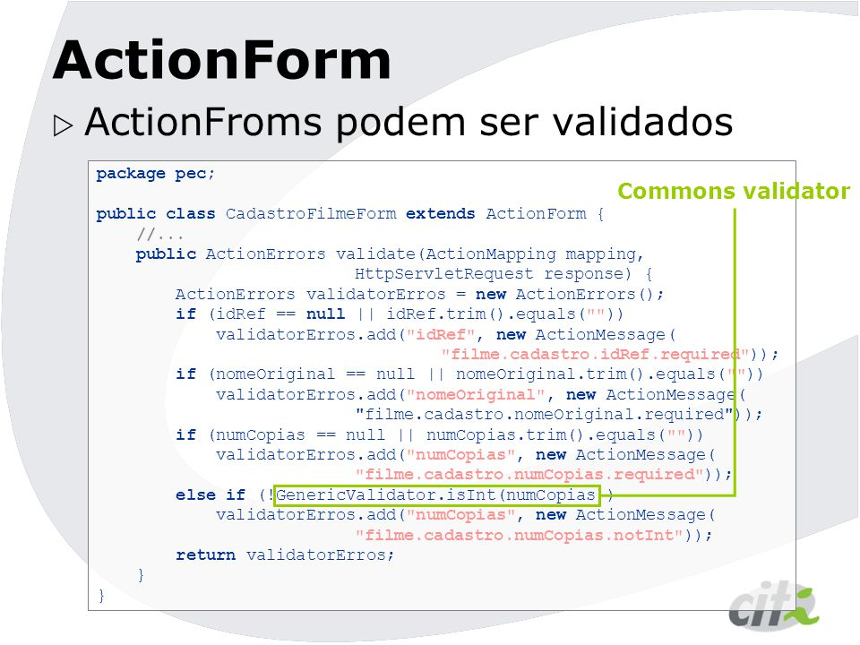 ActionForm ActionFroms podem ser validados Commons validator