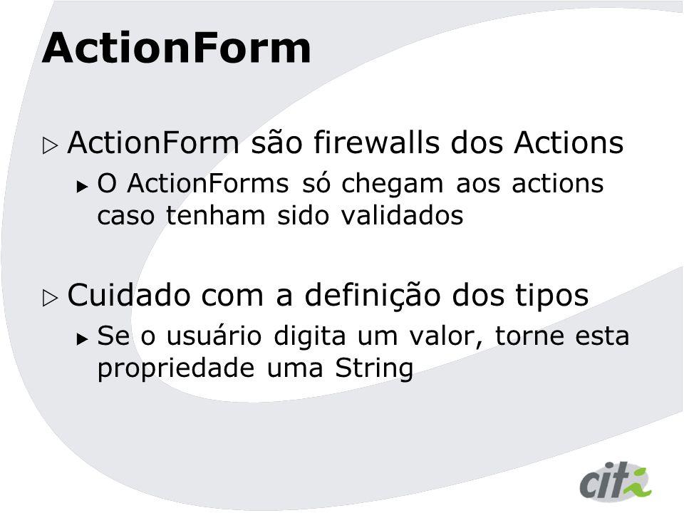 ActionForm ActionForm são firewalls dos Actions