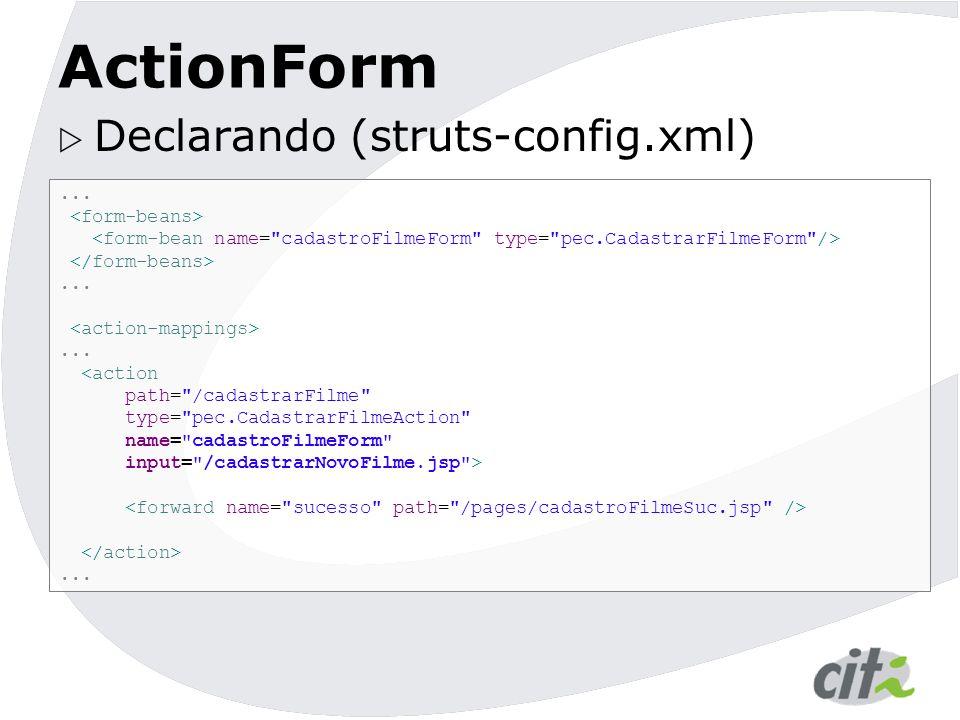 ActionForm Declarando (struts-config.xml) ... <form-beans>
