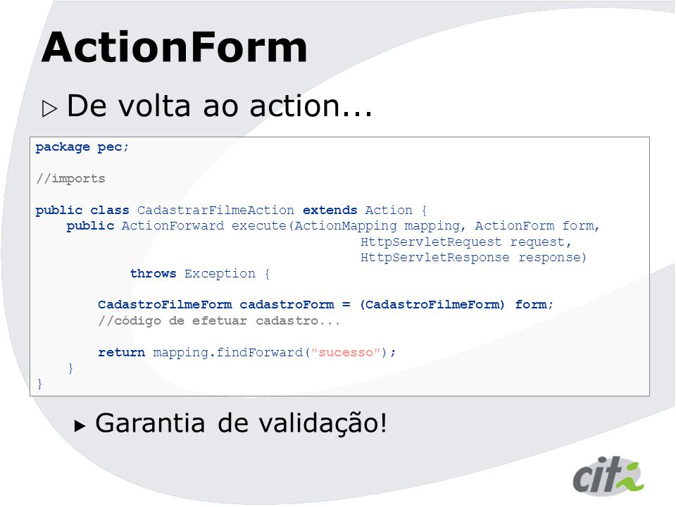 ActionForm De volta ao action... Garantia de validação! package pec;