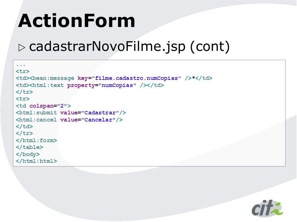 ActionForm cadastrarNovoFilme.jsp (cont) ... <tr>
