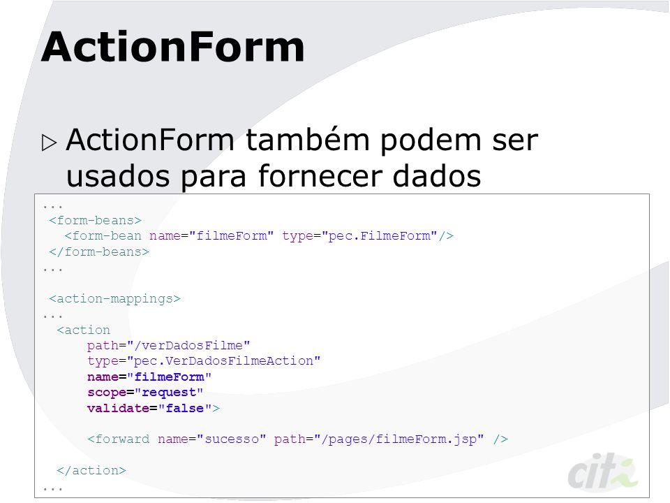ActionForm ActionForm também podem ser usados para fornecer dados ...