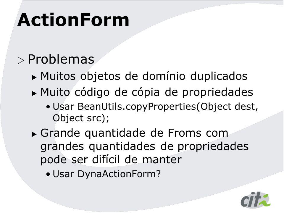 ActionForm Problemas Muitos objetos de domínio duplicados