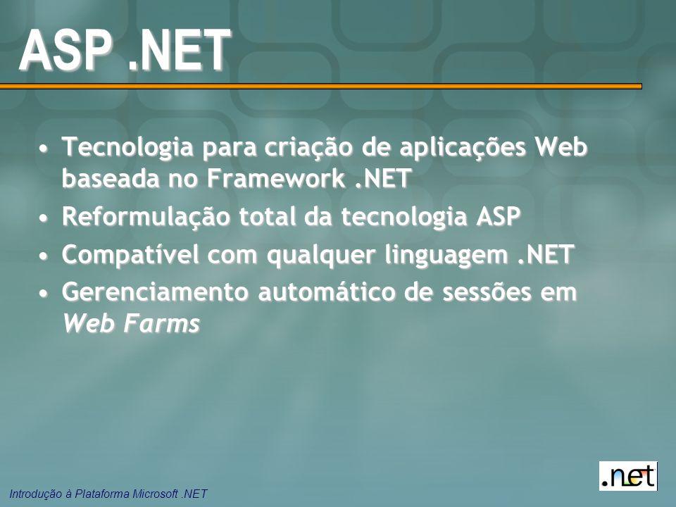 ASP .NET Tecnologia para criação de aplicações Web baseada no Framework .NET. Reformulação total da tecnologia ASP.