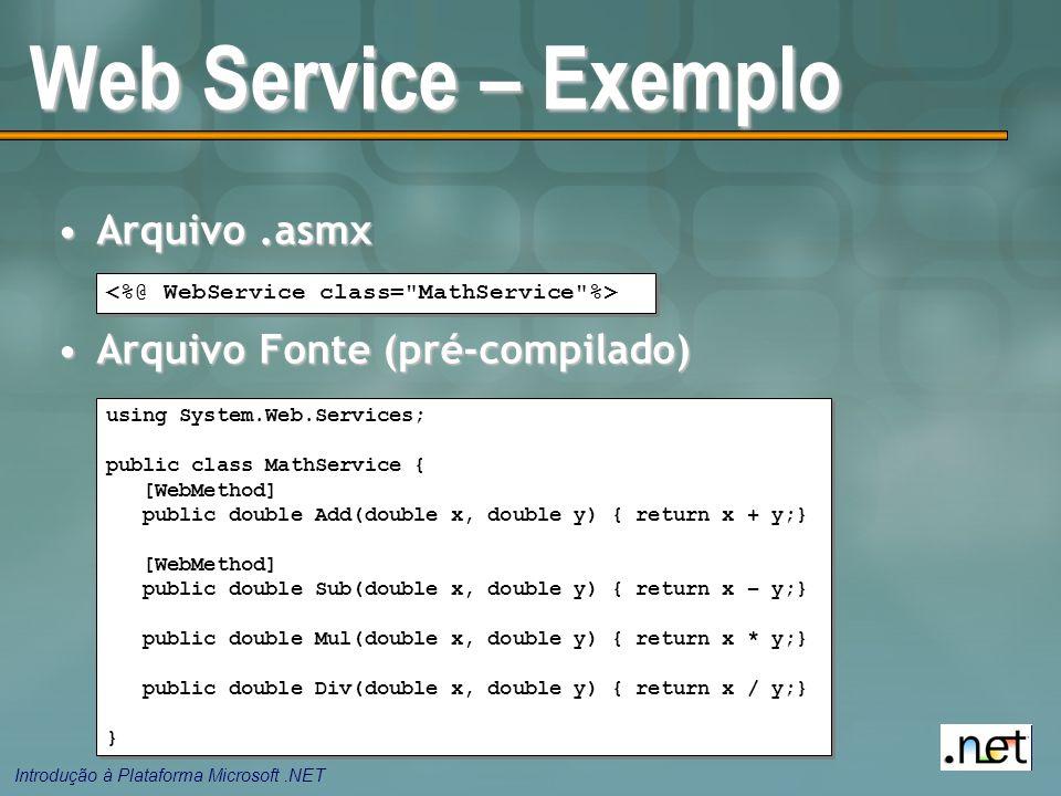 Web Service – Exemplo Arquivo .asmx Arquivo Fonte (pré-compilado)