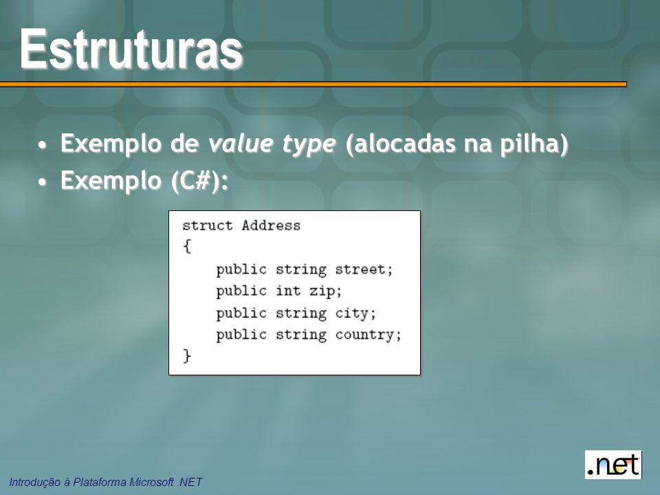 Estruturas Exemplo de value type (alocadas na pilha) Exemplo (C#):