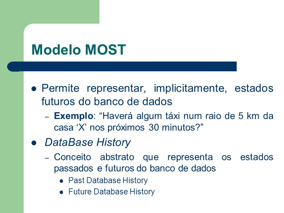 Modelo MOST Permite representar, implicitamente, estados futuros do banco de dados.