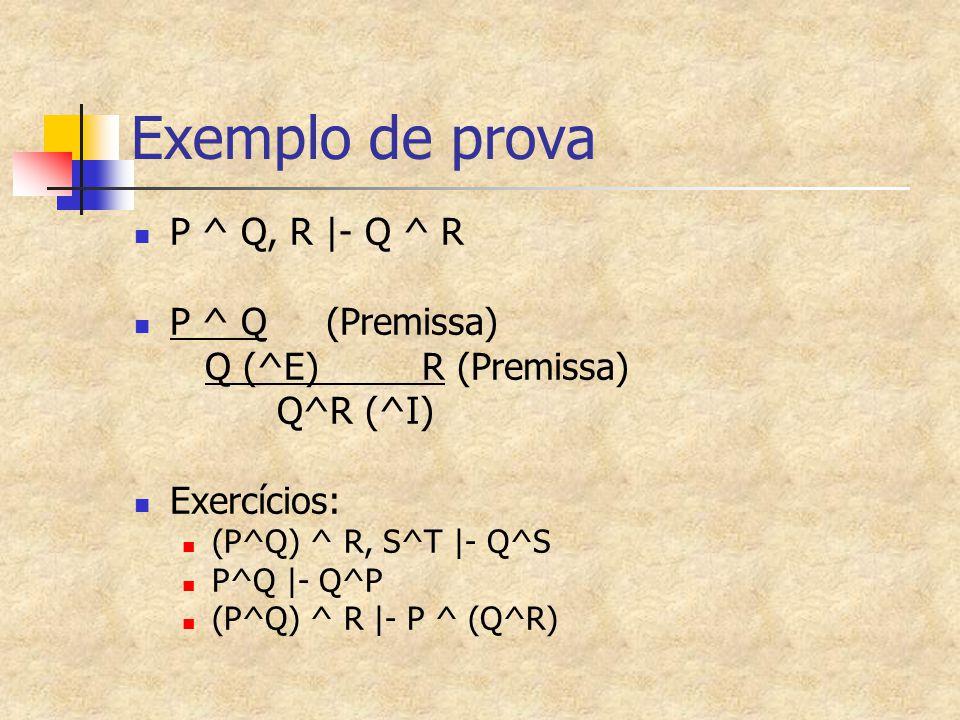 Exemplo de prova P ^ Q, R |- Q ^ R P ^ Q (Premissa)