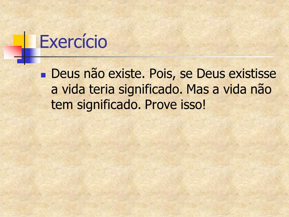 Exercício Deus não existe. Pois, se Deus existisse a vida teria significado.