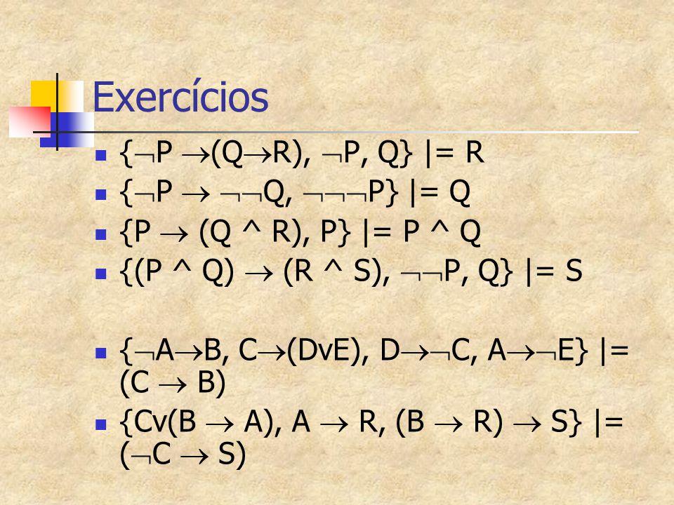 Exercícios {P (QR), P, Q} |= R {P  Q, P} |= Q