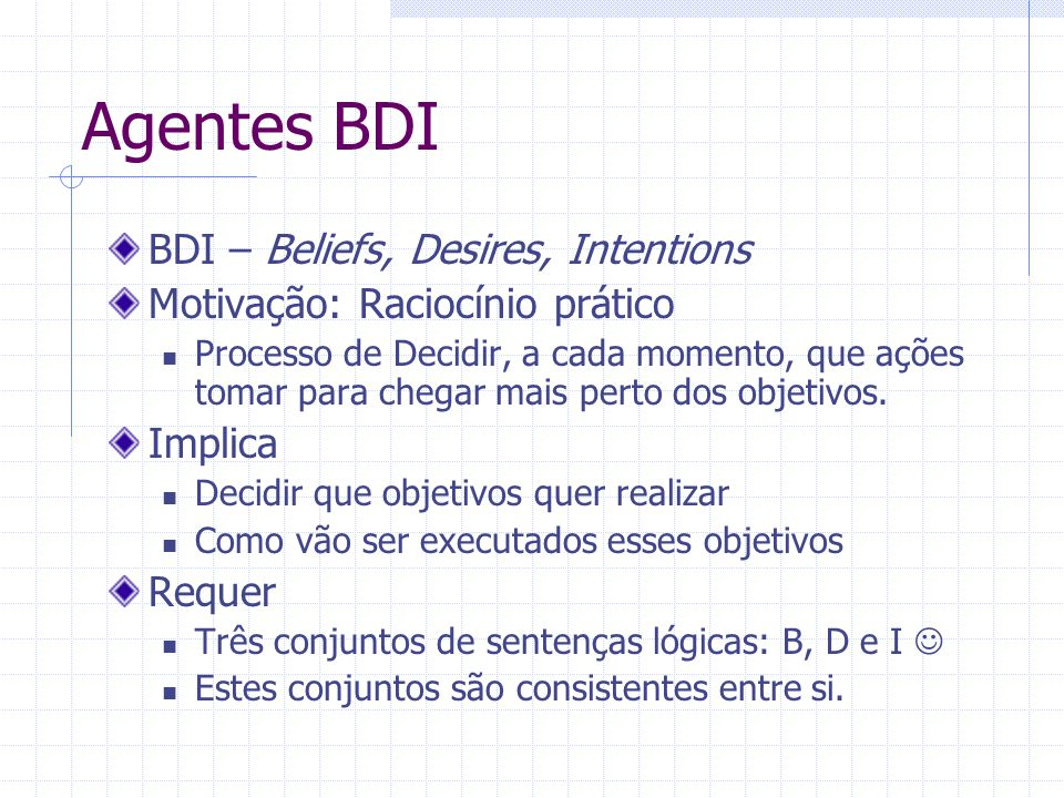 Agentes BDI BDI – Beliefs, Desires, Intentions