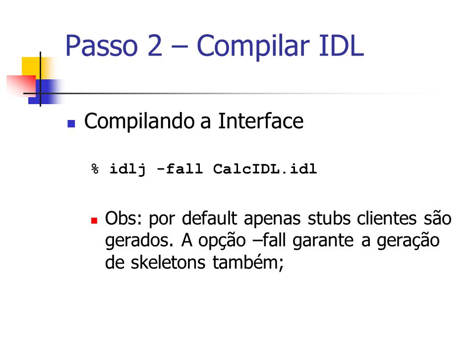 Passo 2 – Compilar IDL Compilando a Interface