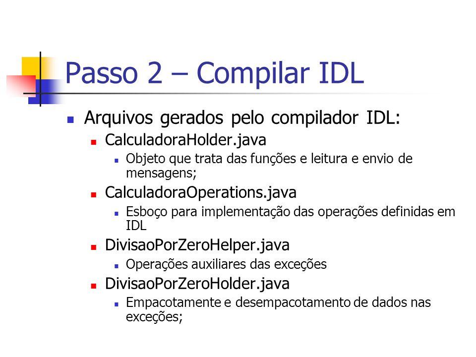 Passo 2 – Compilar IDL Arquivos gerados pelo compilador IDL: