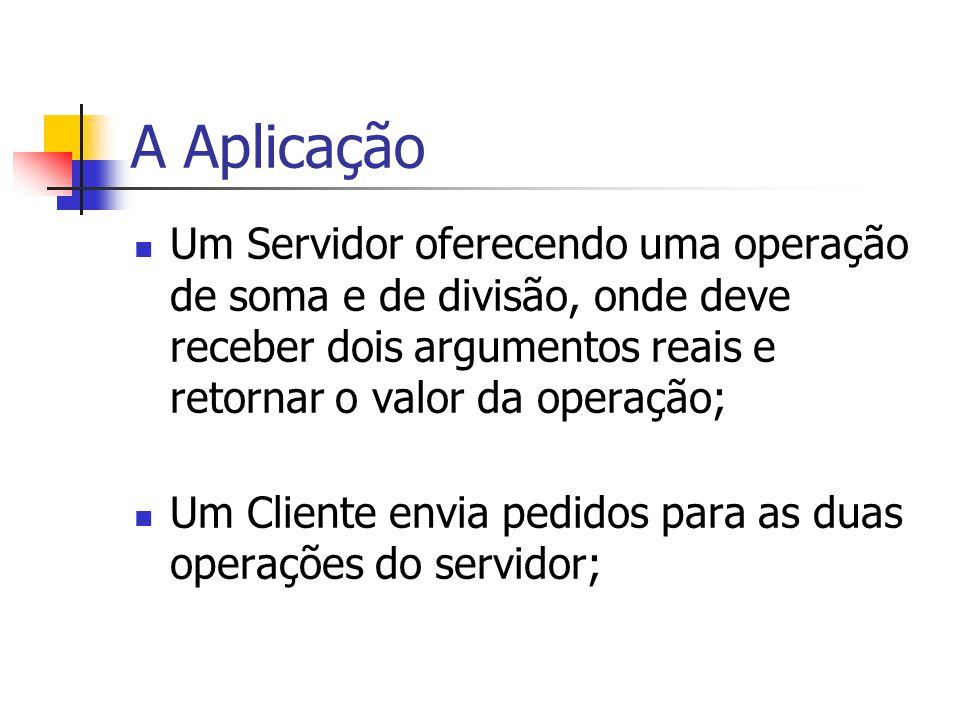 A Aplicação Um Servidor oferecendo uma operação de soma e de divisão, onde deve receber dois argumentos reais e retornar o valor da operação;
