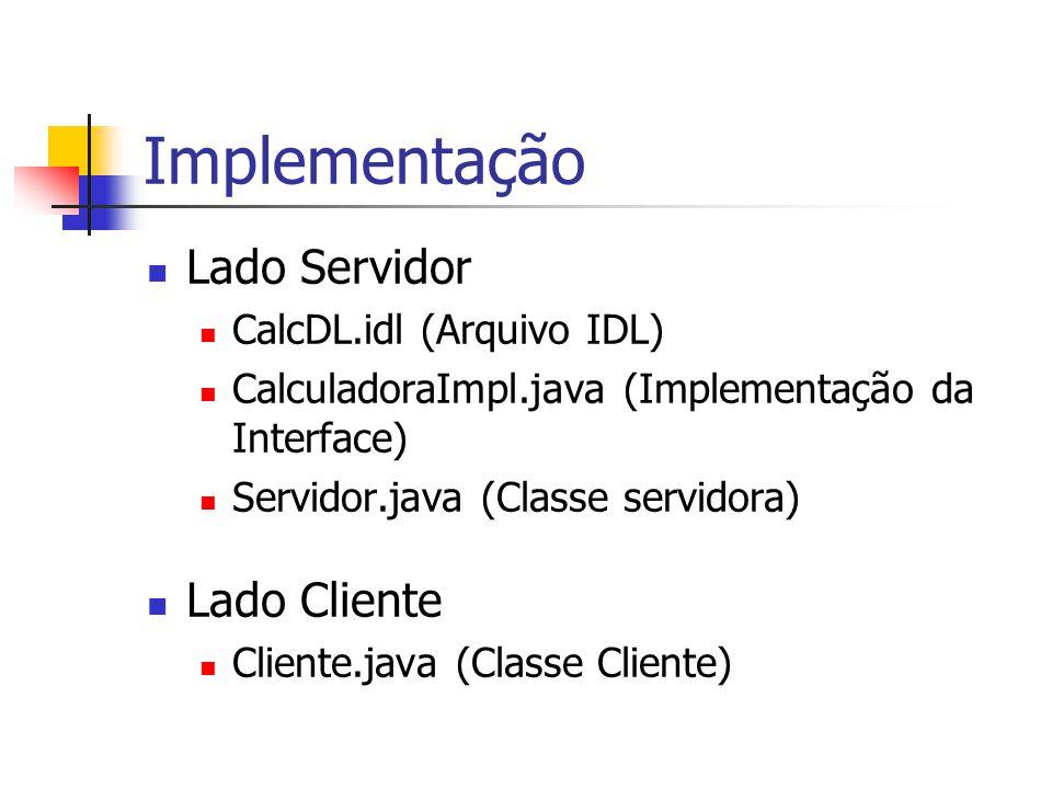 Implementação Lado Servidor Lado Cliente CalcDL.idl (Arquivo IDL)