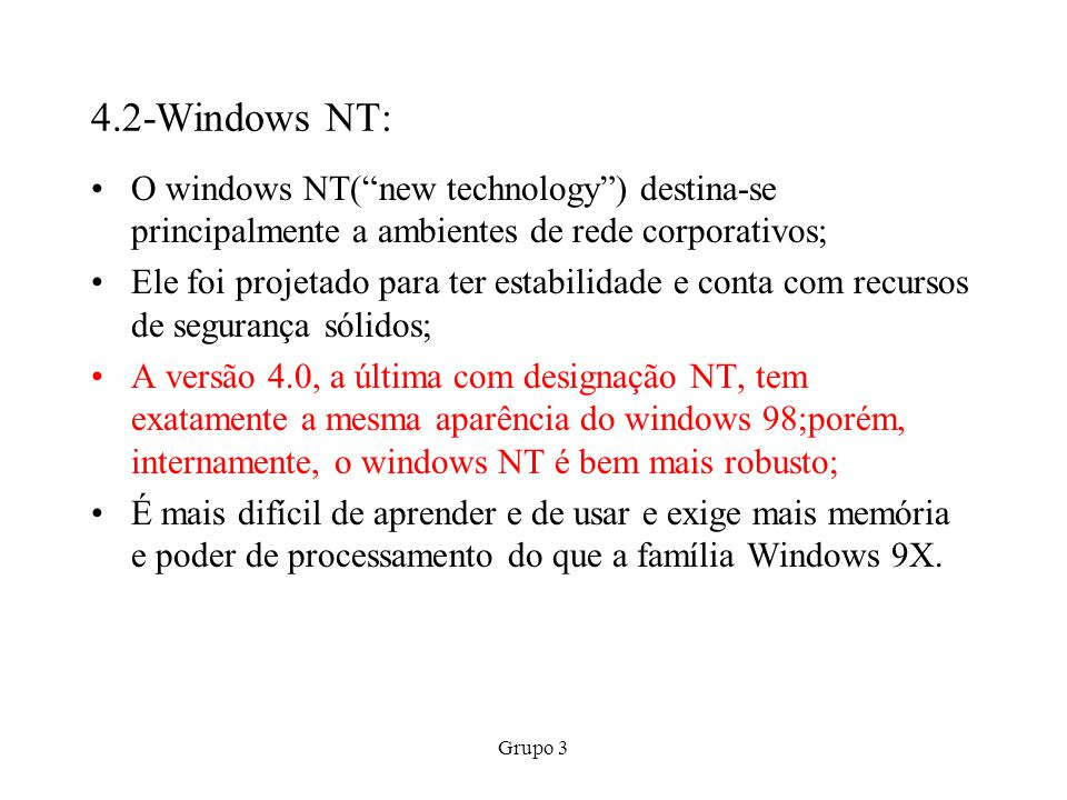 4.2-Windows NT: O windows NT( new technology ) destina-se principalmente a ambientes de rede corporativos;