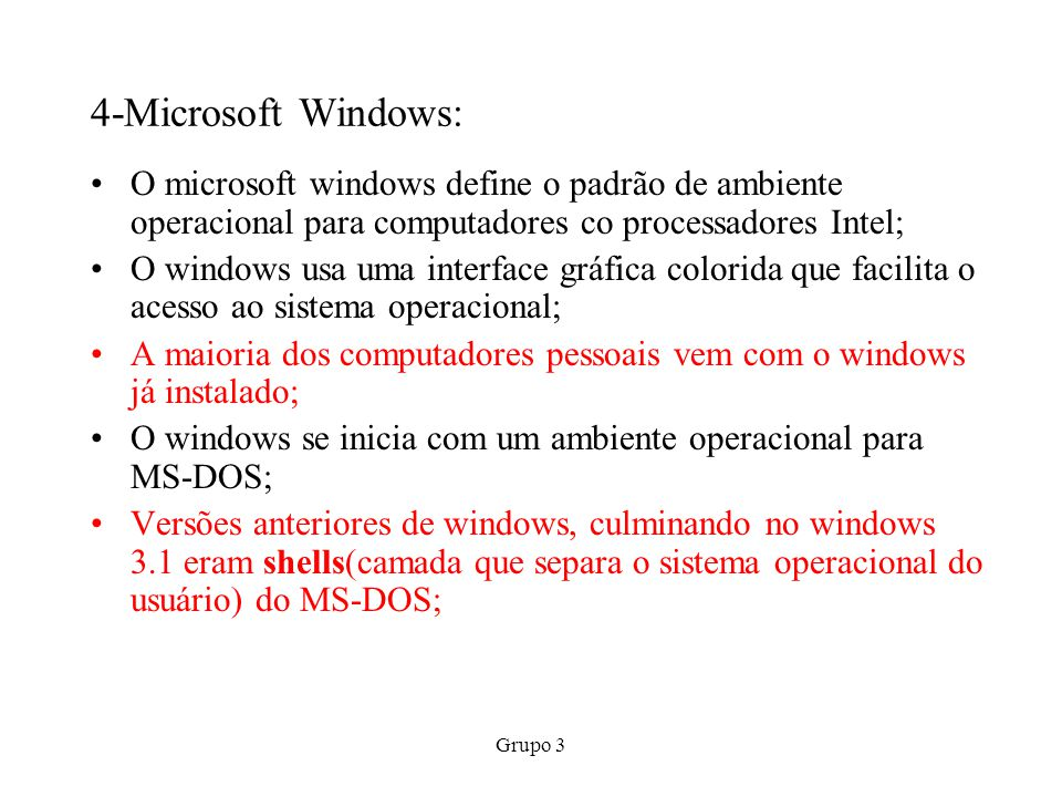 4-Microsoft Windows: O microsoft windows define o padrão de ambiente operacional para computadores co processadores Intel;