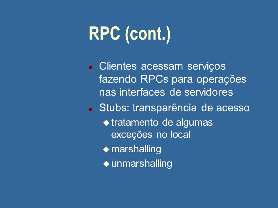 05/04/2017 RPC (cont.) Clientes acessam serviços fazendo RPCs para operações nas interfaces de servidores.