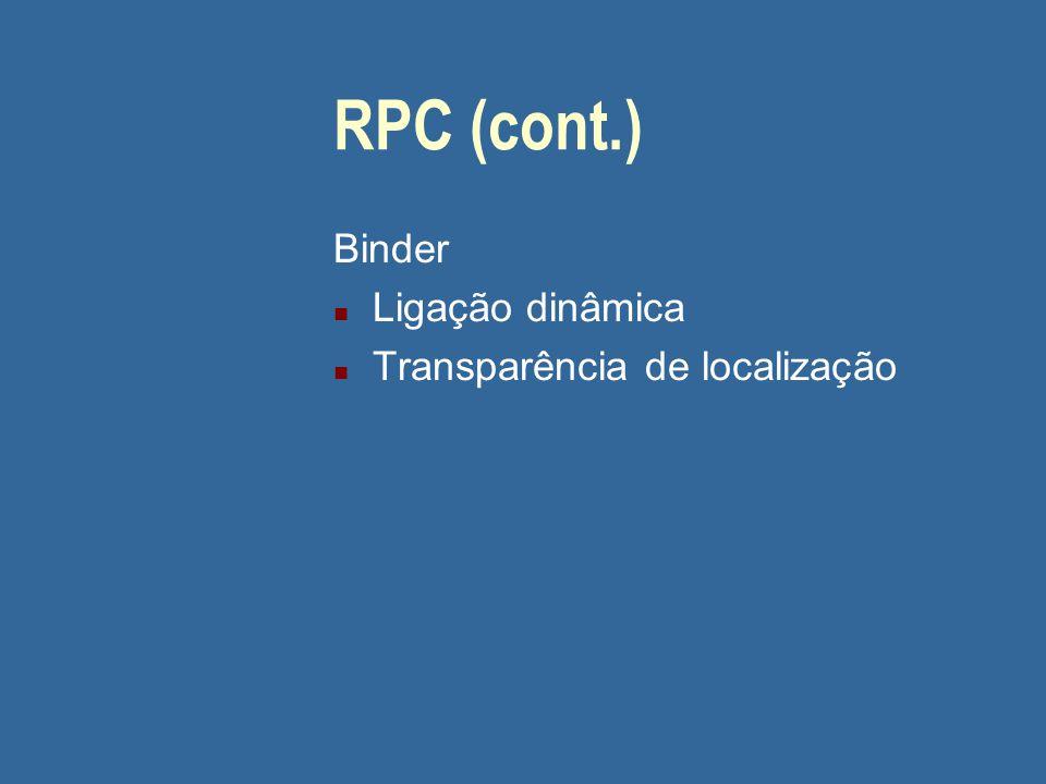 RPC (cont.) Binder Ligação dinâmica Transparência de localização