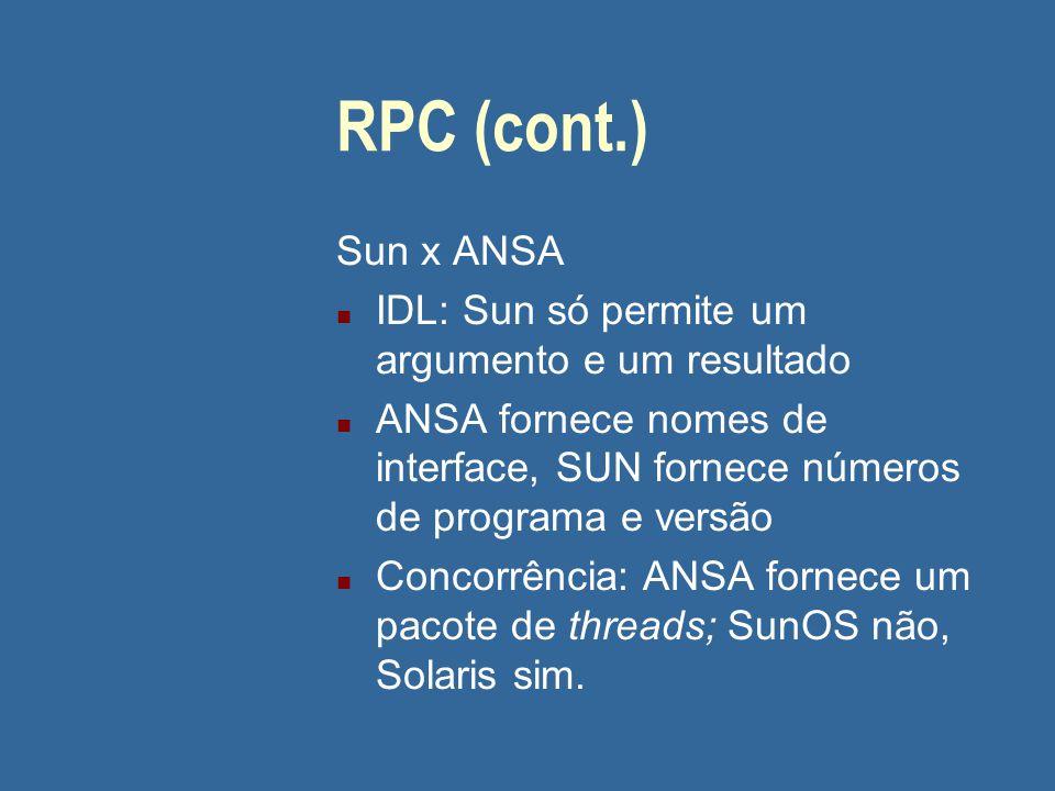 RPC (cont.) Sun x ANSA IDL: Sun só permite um argumento e um resultado