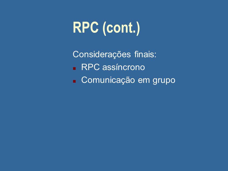 RPC (cont.) Considerações finais: RPC assíncrono Comunicação em grupo