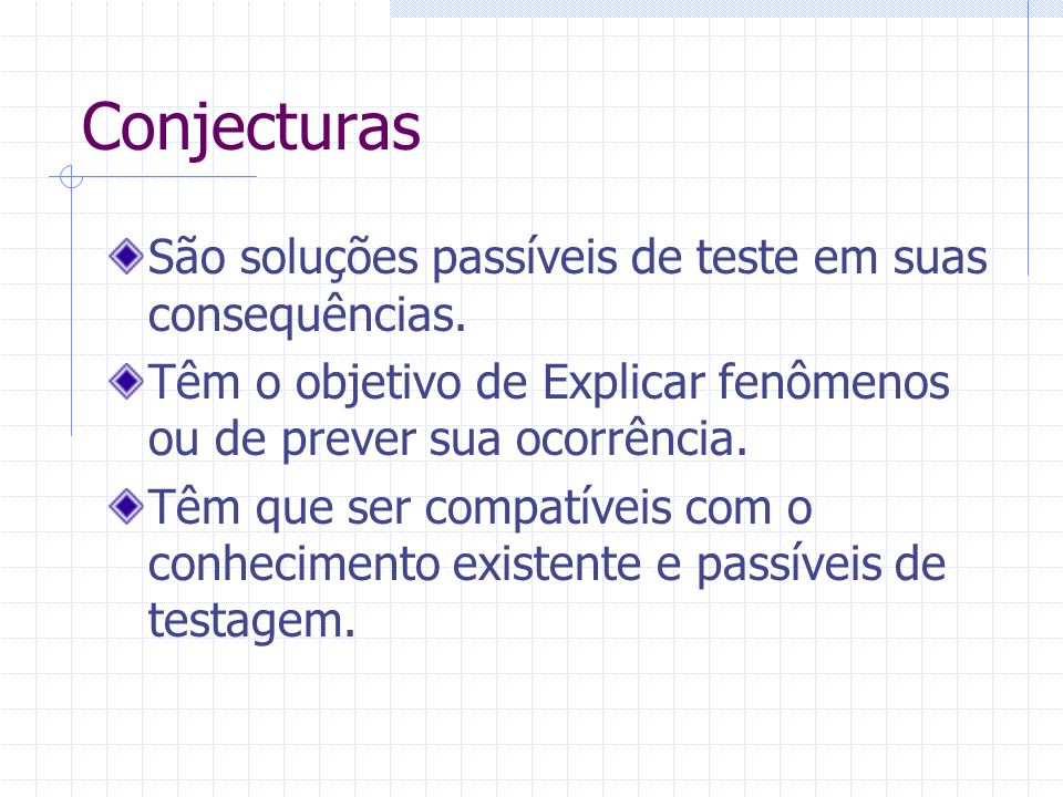 Conjecturas São soluções passíveis de teste em suas consequências.
