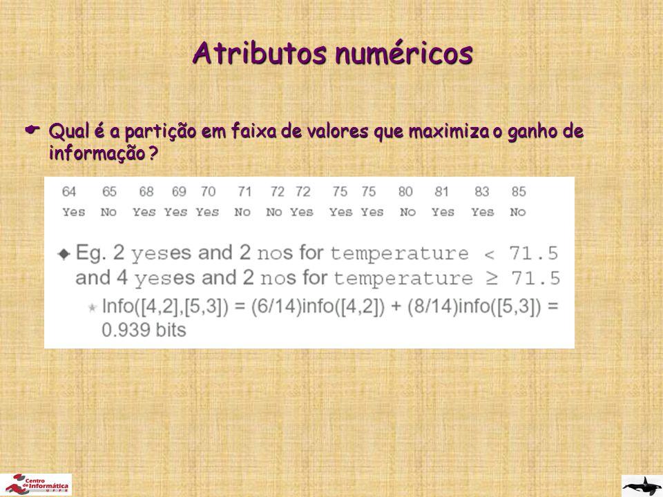 Atributos numéricos Qual é a partição em faixa de valores que maximiza o ganho de informação