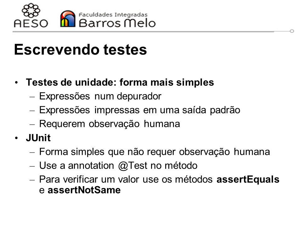 Escrevendo testes Testes de unidade: forma mais simples