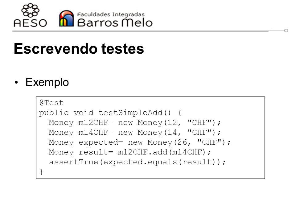 Escrevendo testes Exemplo @Test public void testSimpleAdd() {