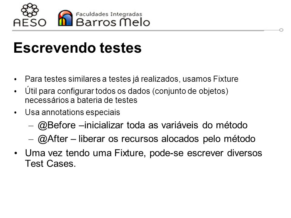 Escrevendo testes @Before –inicializar toda as variáveis do método
