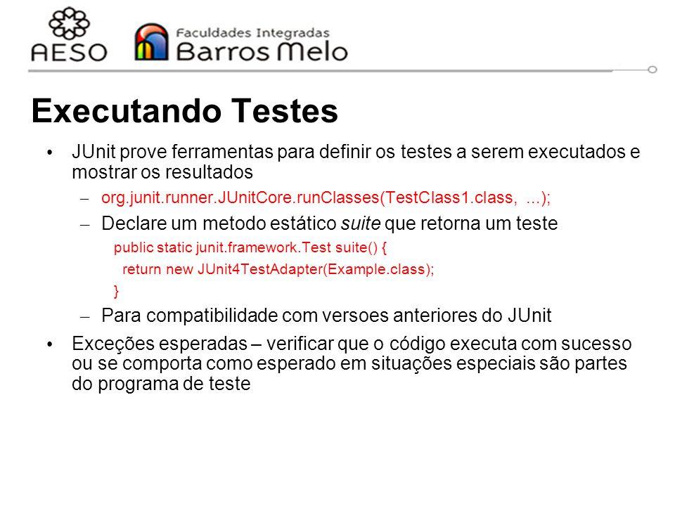 Executando Testes JUnit prove ferramentas para definir os testes a serem executados e mostrar os resultados.