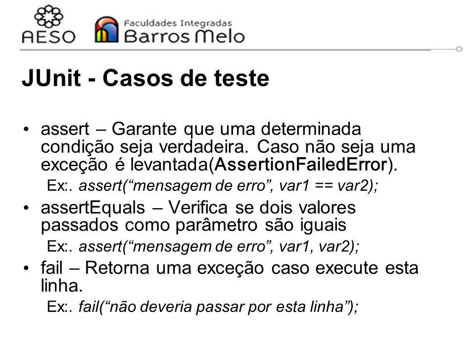JUnit - Casos de teste assert – Garante que uma determinada condição seja verdadeira. Caso não seja uma exceção é levantada(AssertionFailedError).